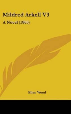 Mildred Arkell V3: A Novel (1865) by Ellen Wood image