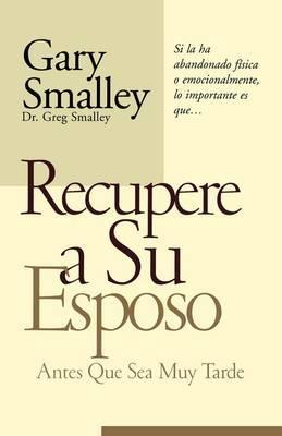 Recupere a Su Esposo Antes Que Lo Pierda by Dr Gary Smalley image