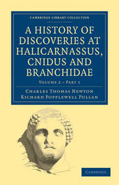 A History of Discoveries at Halicarnassus, Cnidus and Branchidae by Charles Thomas Newton