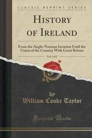 History of Ireland, Vol. 1 of 2 by William Cooke Taylor