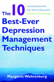 The 10 Best-Ever Depression Management Techniques by Margaret Wehrenberg