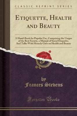 Etiquette, Health and Beauty by Frances Stevens