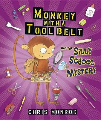 Monkey with a Tool Belt and the Silly School Mystery by Monroe Chris