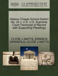 Watson Chapel School District No. 24 V. U.S. U.S. Supreme Court Transcript of Record with Supporting Pleadings by Clyde J Watts