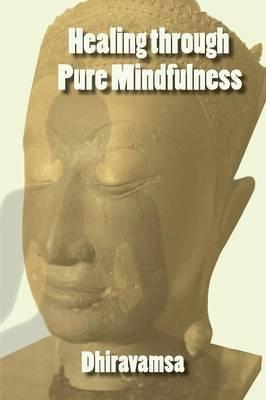 Healing Through Pure Mindfulness by Dhiravamsa image