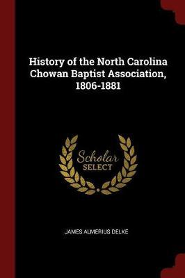 History of the North Carolina Chowan Baptist Association, 1806-1881 by James Almerius Delke image