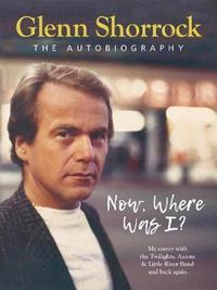 Now Where Was I by Glenn Shorrock