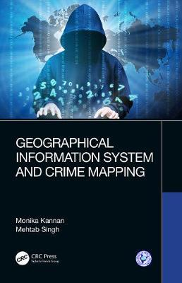 Geographical Information System and Crime Mapping by Monika Kannan