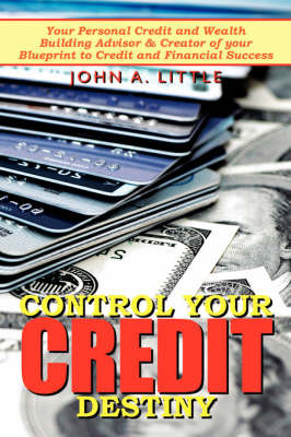 Control Your Credit Destiny by John A. Little image
