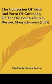 The Confession of Faith and Form of Covenant, of the Old South Church, Boston, Massachusetts (1855) by Old South Church Boston image