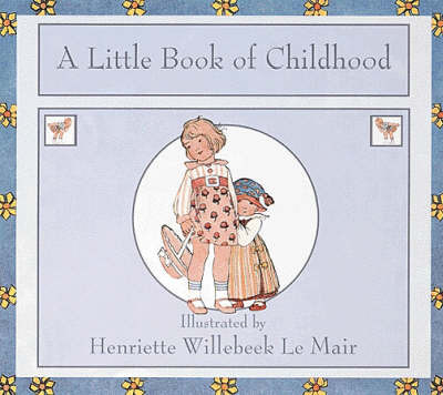 A Little Book of Childhood by H. Willebeek le Mair