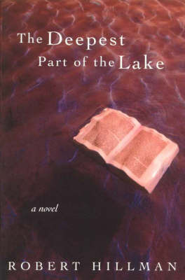 The Deepest Part of the Lake by Robert Hillman