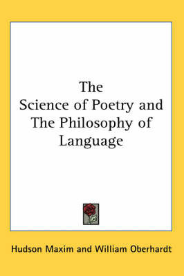 The Science of Poetry and The Philosophy of Language by Hudson Maxim