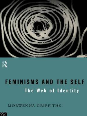 Feminisms and the Self by Morwenna Griffiths