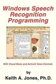 Windows Speech Recognition Programming: With Visual Basic and ActiveX Voice Controls by Keith A Jones, PhD (Mayo Clinic, Rochester, MN) image