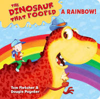 The Dinosaur That Pooped A Rainbow! by Tom Fletcher
