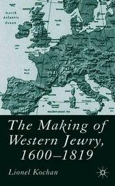 The Making of Western Jewry, 1600-1819 by L. Kochan