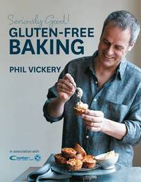Seriously Good! Gluten Free Baking by Phil Vickery