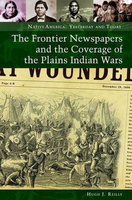The Frontier Newspapers and the Coverage of the Plains Indian Wars by Hugh J Reilly image