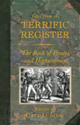 Tales from the Terrific Register: The Book of Pirates and Highwaymen by Cate Ludlow