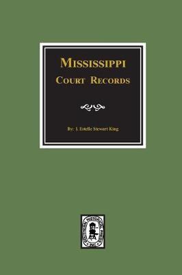 Mississippi Court Records, 1799-1835. by June Estelle King
