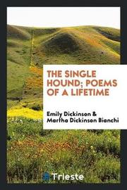 The Single Hound; Poems of a Lifetime by Emily Dickinson