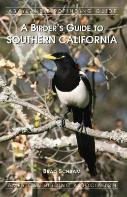 A Birder's Guide to Southern California by Brad Schram