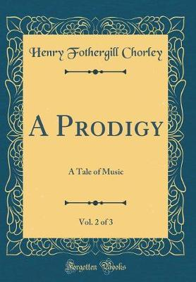 A Prodigy, Vol. 2 of 3 by Henry Fothergill Chorley image
