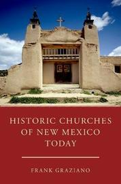 Historic Churches of New Mexico Today by Frank Graziano