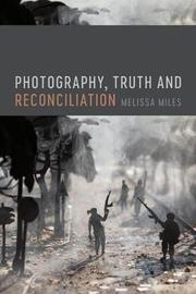 Photography, Truth and Reconciliation by Melissa Miles