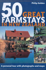 50 Great Farmstays in New Zealand by Philip Holden image