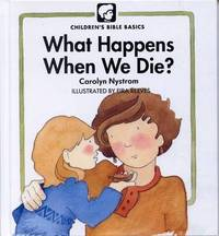 What Happens When We Die? by Carolyn Nystrom