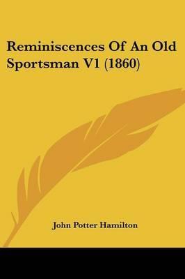 Reminiscences Of An Old Sportsman V1 (1860) by John Potter Hamilton image
