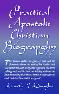 Practical Apostolic Christian Biography by Kenneth , Jeremiah Douglas