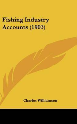 Fishing Industry Accounts (1903) by Charles Williamson