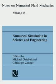 Numerical Simulation in Science and Engineering: Proceedings of the Fortwihr Symposium on High Performance - Scientific Computing, Muenchen, Germany June 17-18, 1993