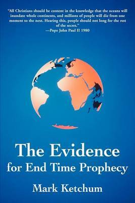The Evidence for End Time Prophecy by Mark Ketchum