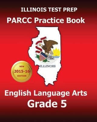 Illinois Test Prep Parcc Practice Book English Language Arts Grade 5: Preparation for the Parcc English Language Arts Tests by Test Master Press Illlinois