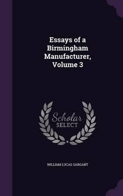Essays of a Birmingham Manufacturer, Volume 3 by William Lucas Sargant image