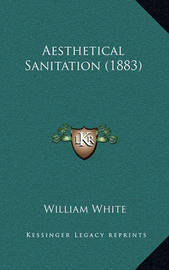Aesthetical Sanitation (1883) by William White