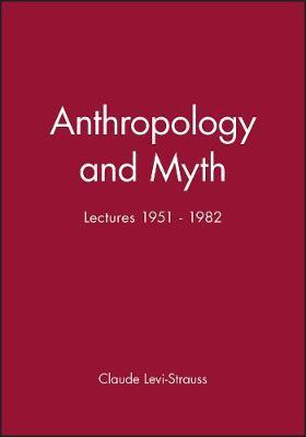 Anthropology and Myth by Claude Levi-Strauss