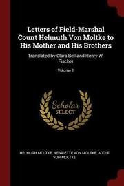 Letters of Field-Marshal Count Helmuth Von Moltke to His Mother and His Brothers by Helmuth Moltke image