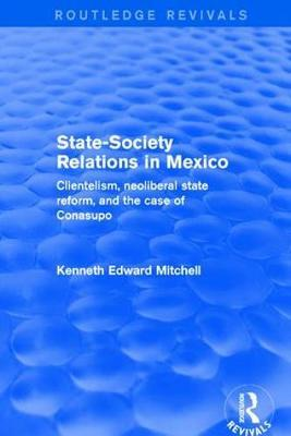 Revival: State-Society Relations in Mexico (2001) by Kenneth Edward Mitchell