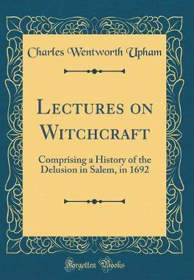 Lectures on Witchcraft by Charles Wentworth Upham image