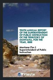 Tenth Annual Report of the Superintendent of Public Instruction of the Territory of Montana, for the Year, 1888 by Mon Superintendent of Public Instruction image