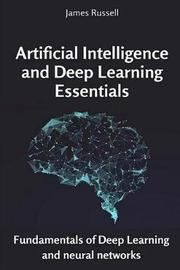 Artificial Intelligence and Deep Learning Essentials by James Russell