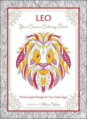 Leo: Your Cosmic Coloring Book by Mecca Woods