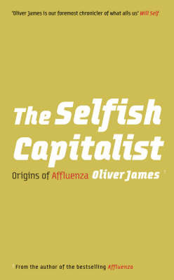 The Selfish Capitalist: Origins of Affluenza by Oliver James image