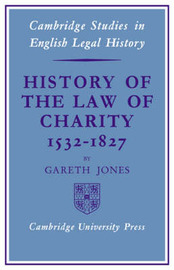 History of the Law of Charity, 1532-1827 by Gareth Jones