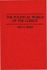The Political World of the Clergy by Ted G Jelen
